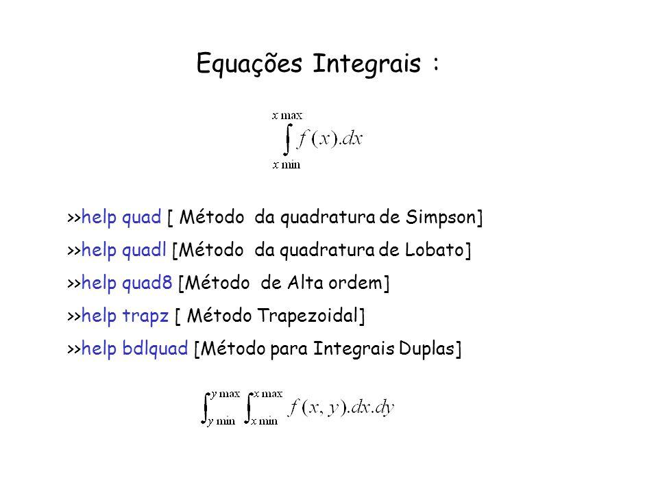 Equações Integrais : >>help quad [ Método da quadratura de Simpson] >>help quadl [Método da quadratura de Lobato]